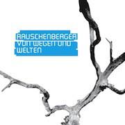Rauschenberger – Von Wegen und Welten