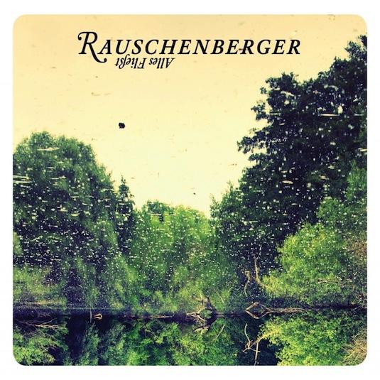 Rauschenberger – Alles fließt
