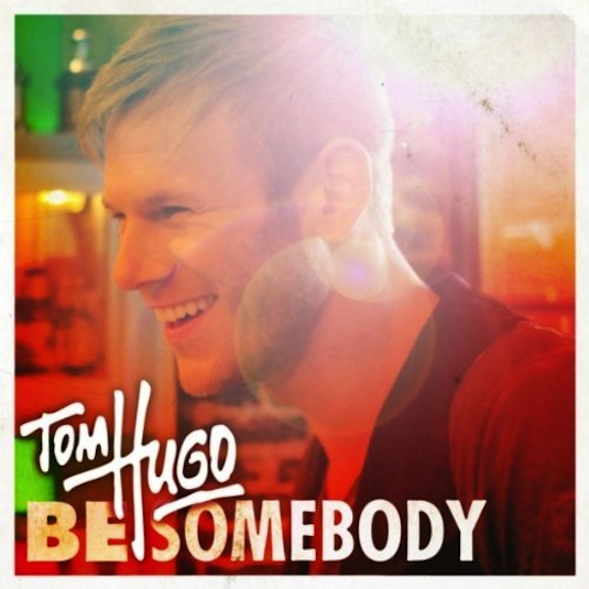 Tom Hugo – Be Somebody