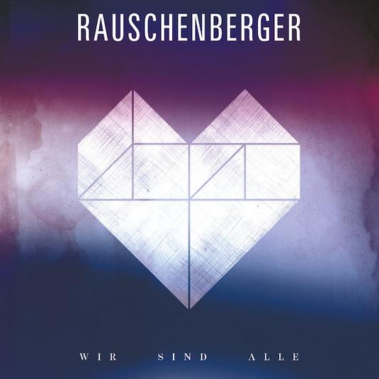Rauschenberger – Wir sind Alle