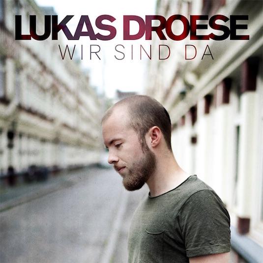 Lukas Droese – Wir sind Da