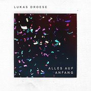 Lukas Droese – Alles auf Anfang