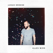Lukas Droese – Alles wird
