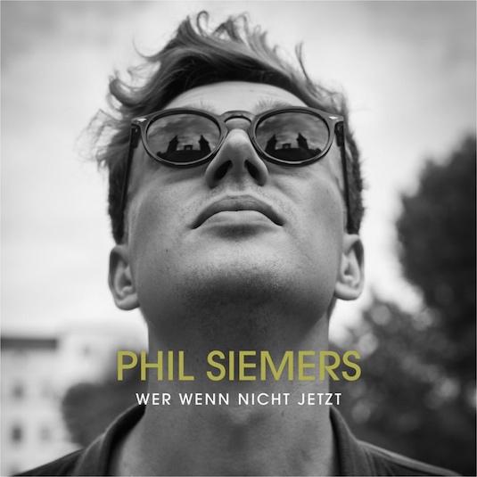 Phil Siemers – Wer wenn nicht jetzt